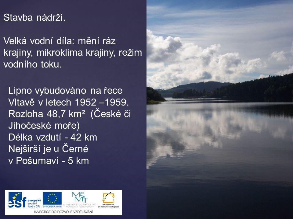 Stavba nádrží. Velká vodní díla: mění ráz krajiny, mikroklima krajiny, režim vodního toku.