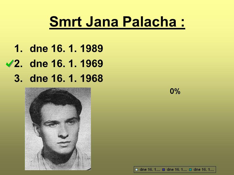 Smrt Jana Palacha : dne 16. 1. 1989 dne 16. 1. 1969 dne 16. 1. 1968