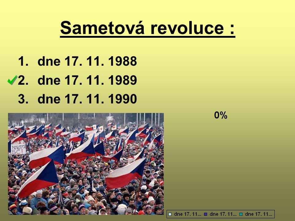 Sametová revoluce : dne 17. 11. 1988 dne 17. 11. 1989 dne 17. 11. 1990