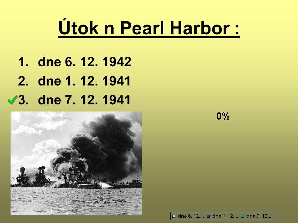Útok n Pearl Harbor : dne 6. 12. 1942 dne 1. 12. 1941 dne 7. 12. 1941