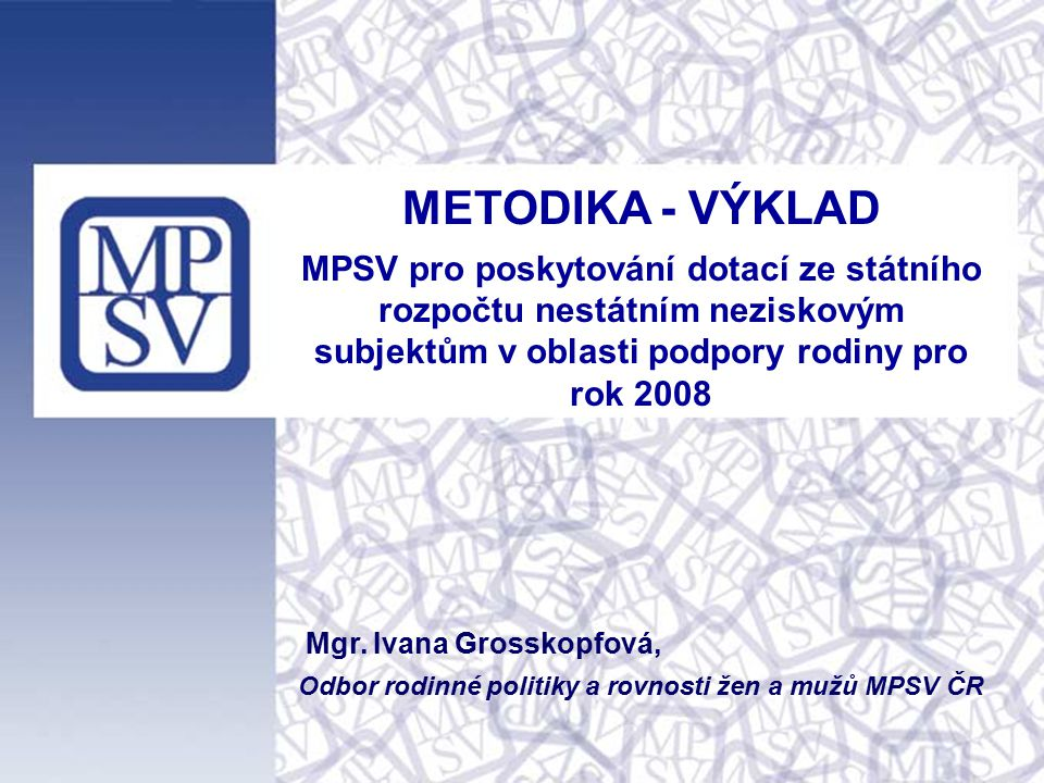METODIKA - VÝKLAD MPSV pro poskytování dotací ze státního rozpočtu nestátním neziskovým subjektům v oblasti podpory rodiny pro rok 2008.