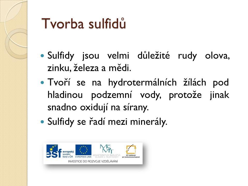 Tvorba sulfidů Sulfidy jsou velmi důležité rudy olova, zinku, železa a mědi.
