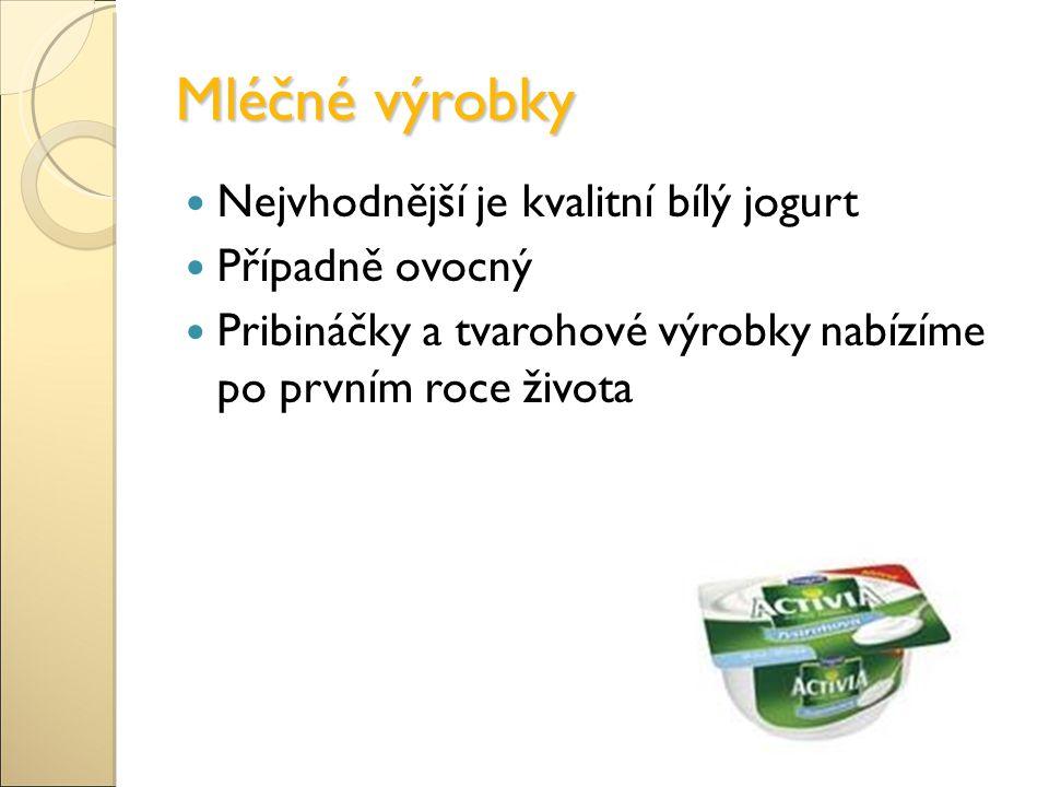 Mléčné výrobky Nejvhodnější je kvalitní bílý jogurt Případně ovocný