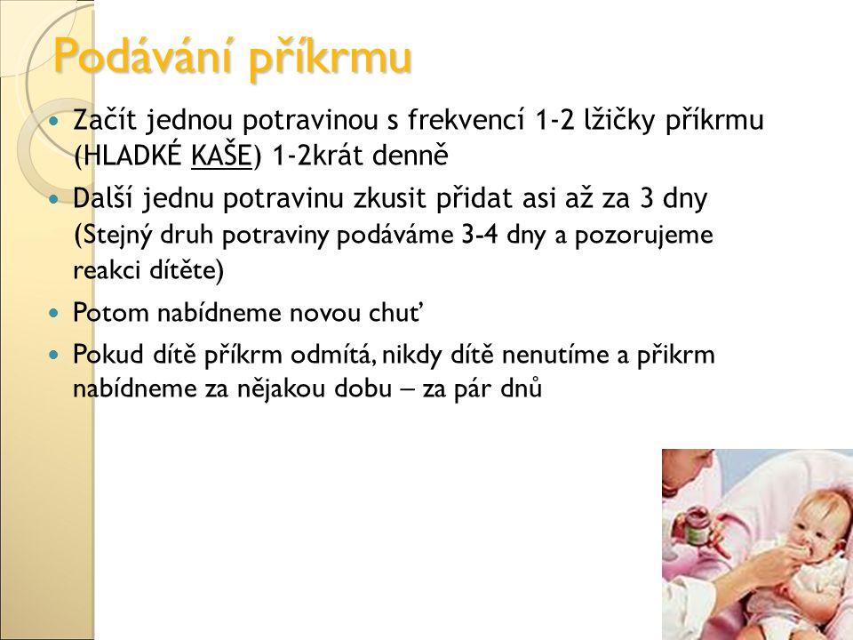 Podávání příkrmu Začít jednou potravinou s frekvencí 1-2 lžičky příkrmu (HLADKÉ KAŠE) 1-2krát denně.