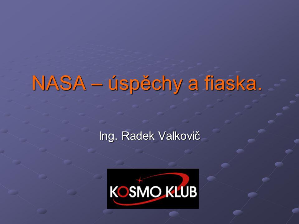 NASA – úspěchy a fiaska. Ing. Radek Valkovič