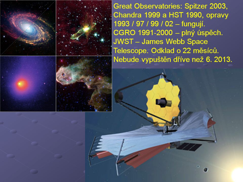 Great Observatories: Spitzer 2003, Chandra 1999 a HST 1990, opravy 1993 / 97 / 99 / 02 – fungují.