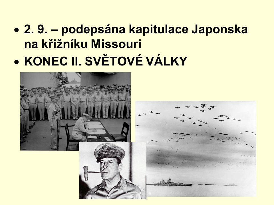 2. 9. – podepsána kapitulace Japonska na křižníku Missouri