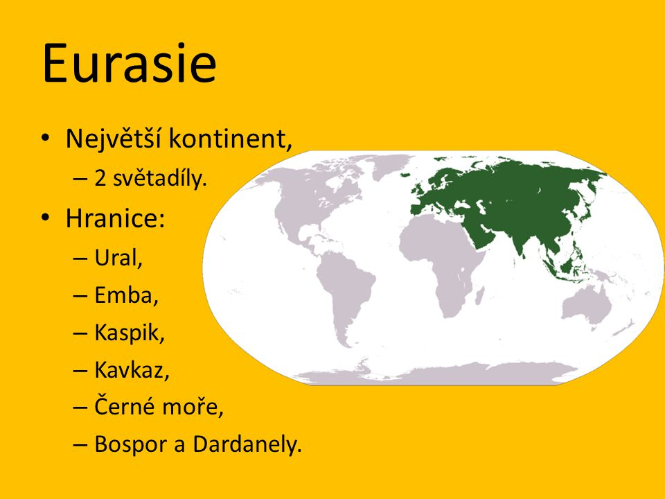 Eurasie Největší kontinent, Hranice: 2 světadíly. Ural, Emba, Kaspik,