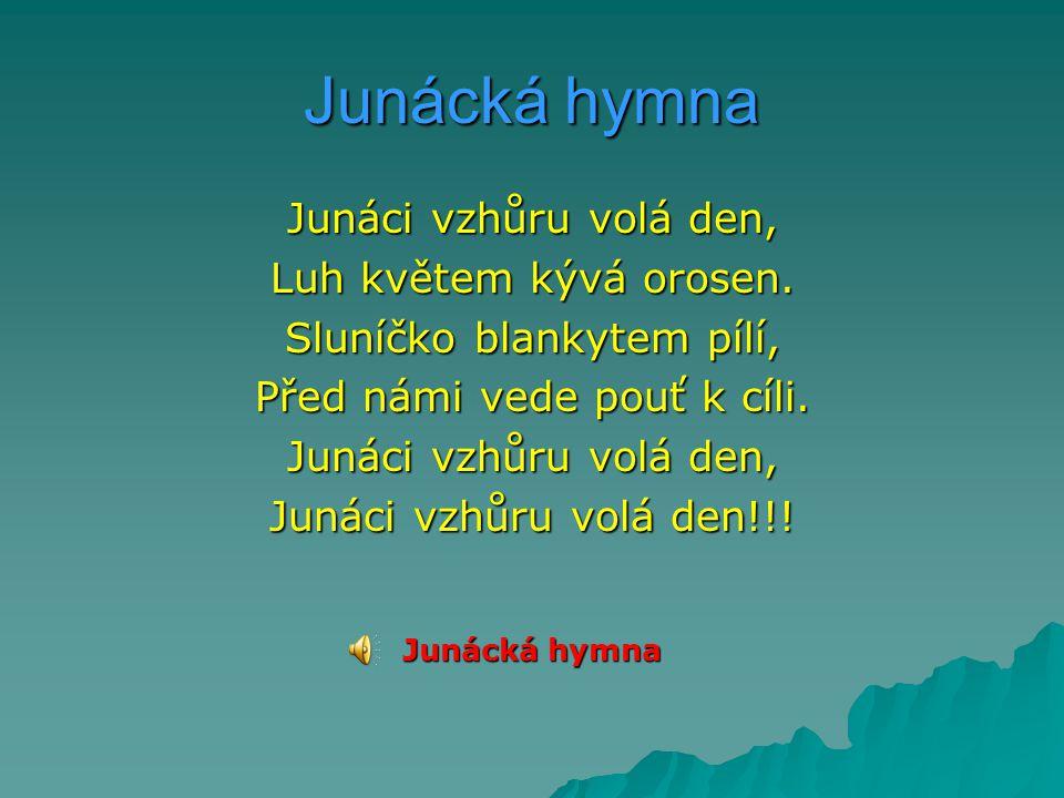 Junácká hymna Junáci vzhůru volá den, Luh květem kývá orosen.