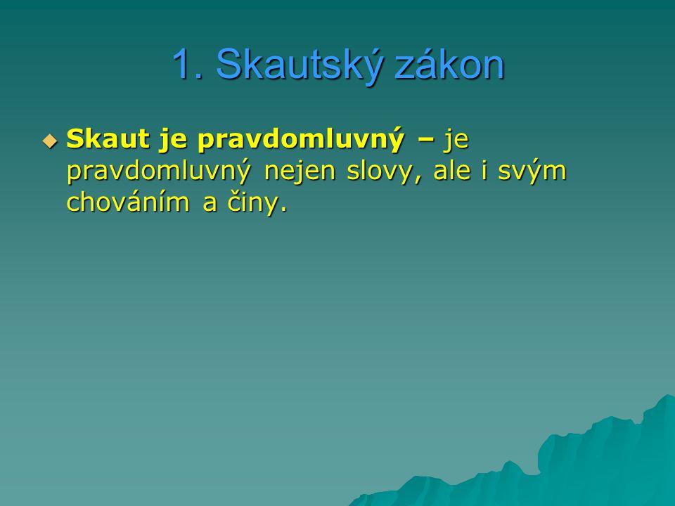 1. Skautský zákon Skaut je pravdomluvný – je pravdomluvný nejen slovy, ale i svým chováním a činy.