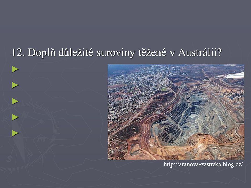 12. Doplň důležité suroviny těžené v Austrálii