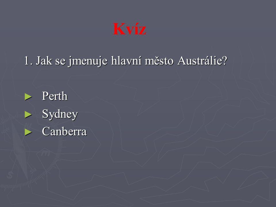 Kvíz 1. Jak se jmenuje hlavní město Austrálie Perth Sydney Canberra