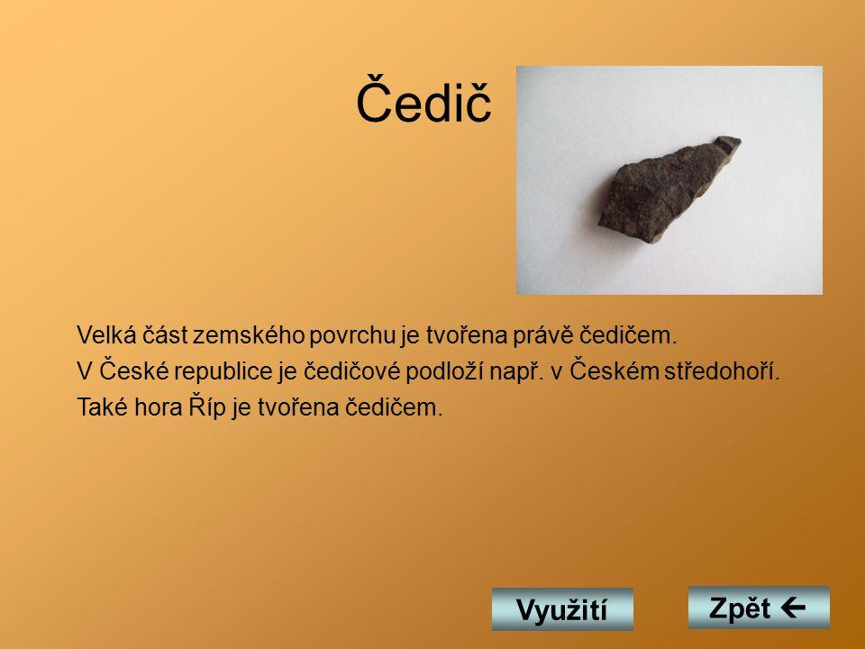 Čedič Velká část zemského povrchu je tvořena právě čedičem. V České republice je čedičové podloží např. v Českém středohoří.
