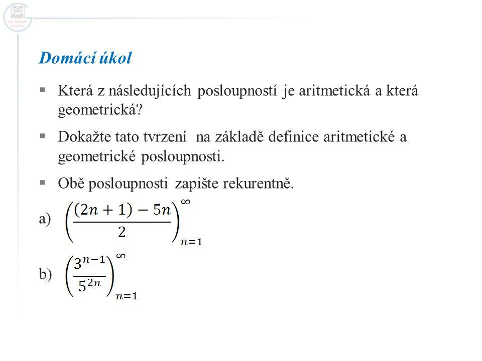 Domácí úkol Která z následujících posloupností je aritmetická a která geometrická