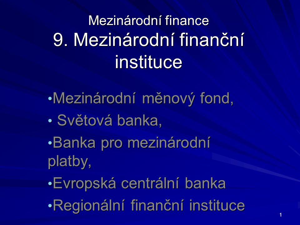 Mezinárodní finance 9. Mezinárodní finanční instituce