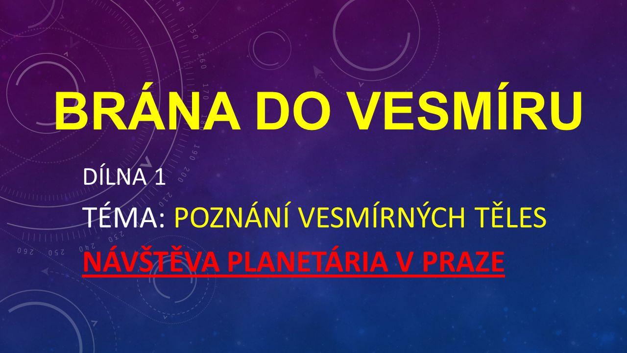 Dílna 1 Téma: Poznání vesmírných těles Návštěva planetária v Praze
