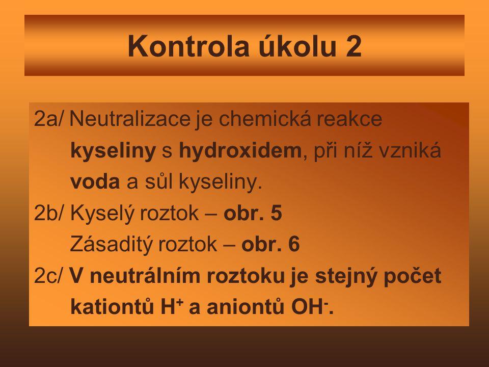 Kontrola úkolu 2 2a/ Neutralizace je chemická reakce