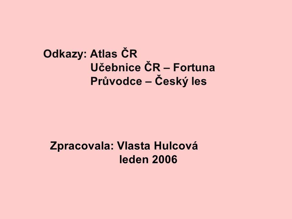 Odkazy: Atlas ČR Učebnice ČR – Fortuna Průvodce – Český les Zpracovala: Vlasta Hulcová leden 2006
