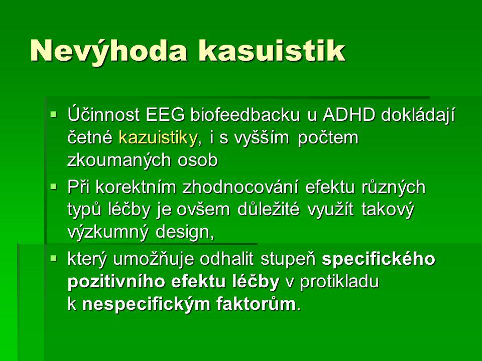 Nevýhoda kasuistik Účinnost EEG biofeedbacku u ADHD dokládají četné kazuistiky, i s vyšším počtem zkoumaných osob.