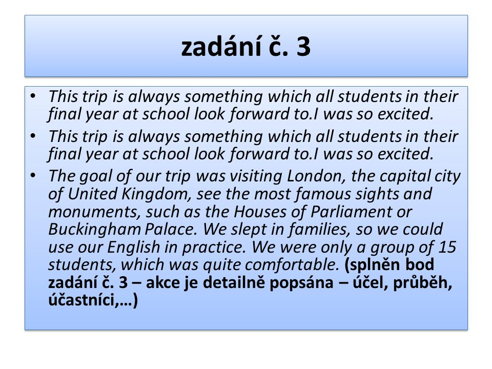 zadání č. 3 This trip is always something which all students in their final year at school look forward to.I was so excited.