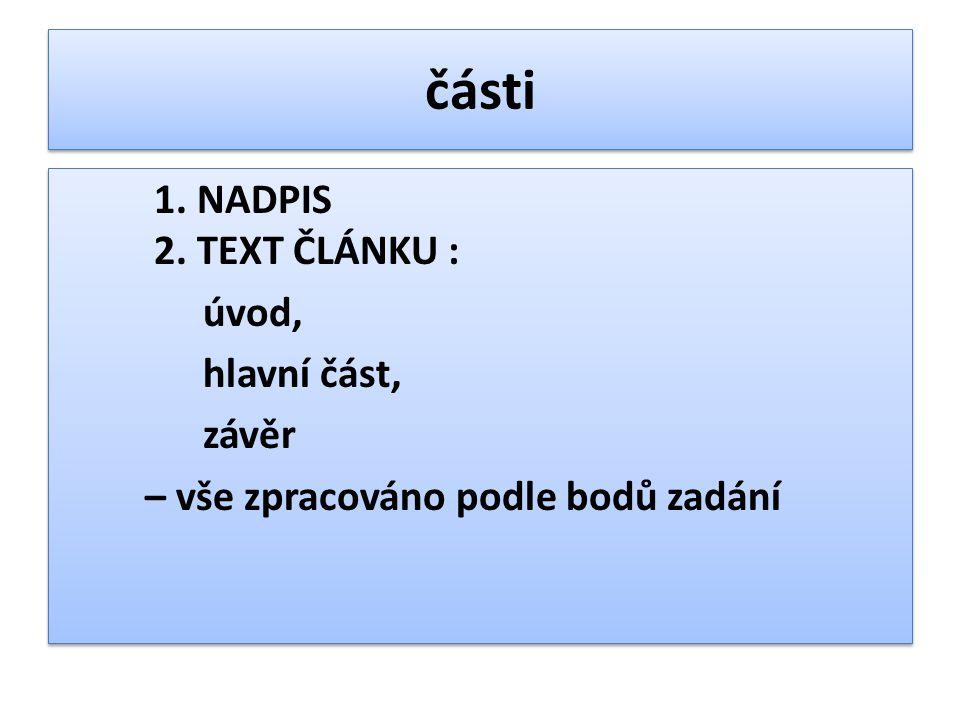 části 1. NADPIS 2. TEXT ČLÁNKU : úvod, hlavní část, závěr – vše zpracováno podle bodů zadání