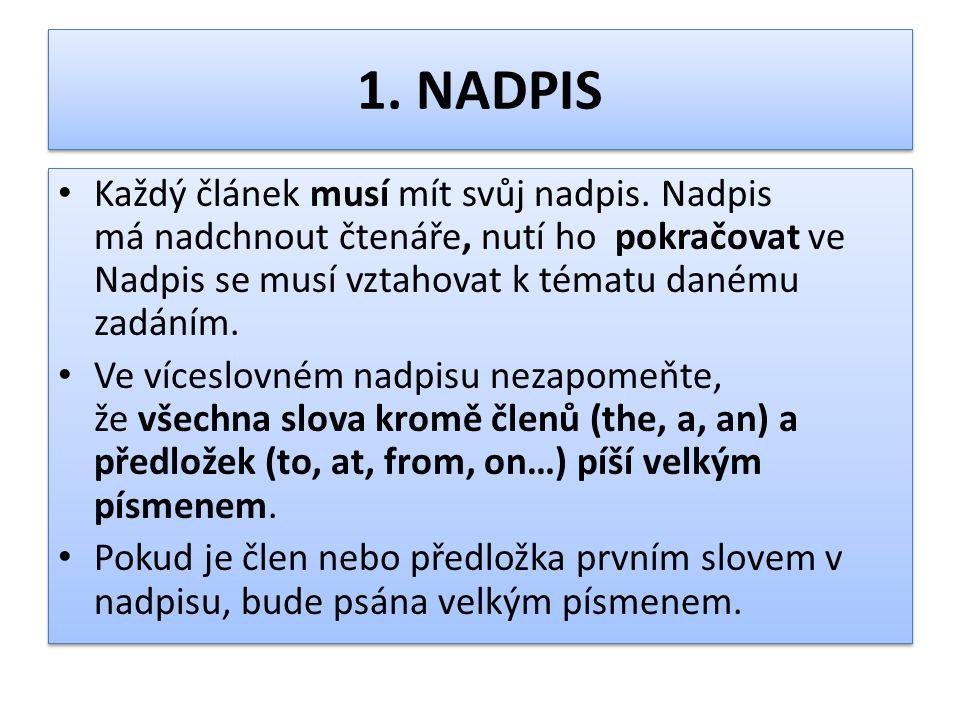 1. NADPIS Každý článek musí mít svůj nadpis. Nadpis má nadchnout čtenáře, nutí ho pokračovat ve Nadpis se musí vztahovat k tématu danému zadáním.