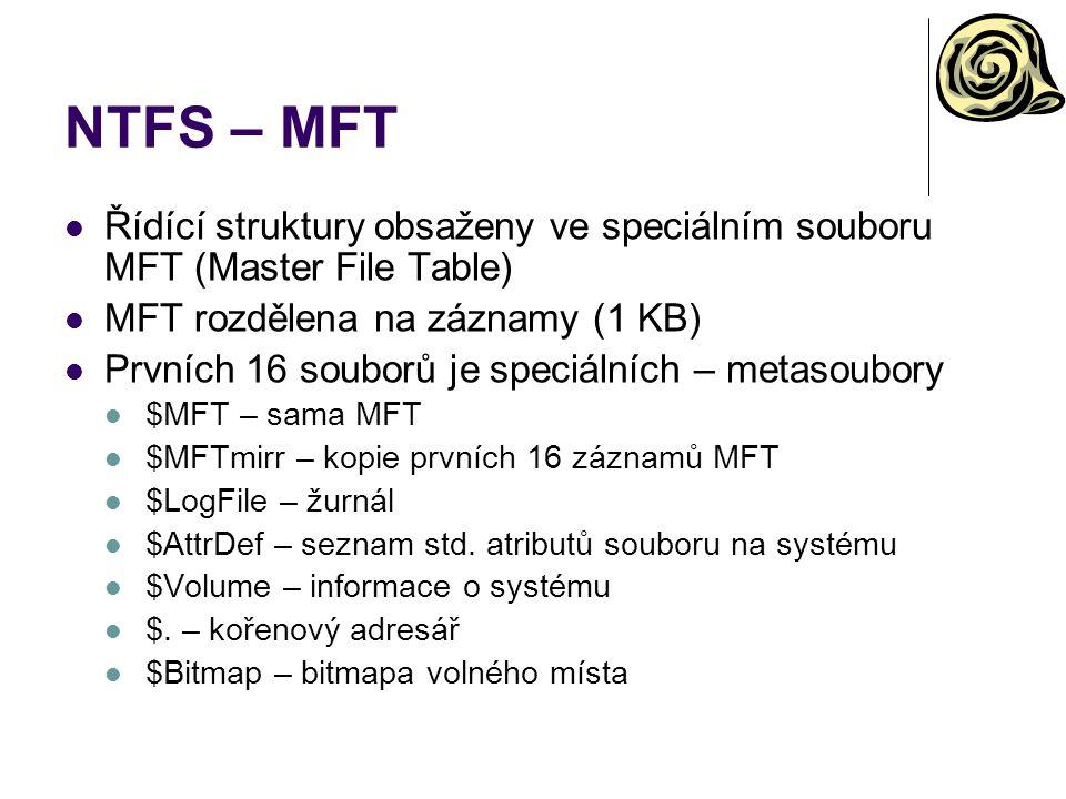 NTFS – MFT Řídící struktury obsaženy ve speciálním souboru MFT (Master File Table) MFT rozdělena na záznamy (1 KB)