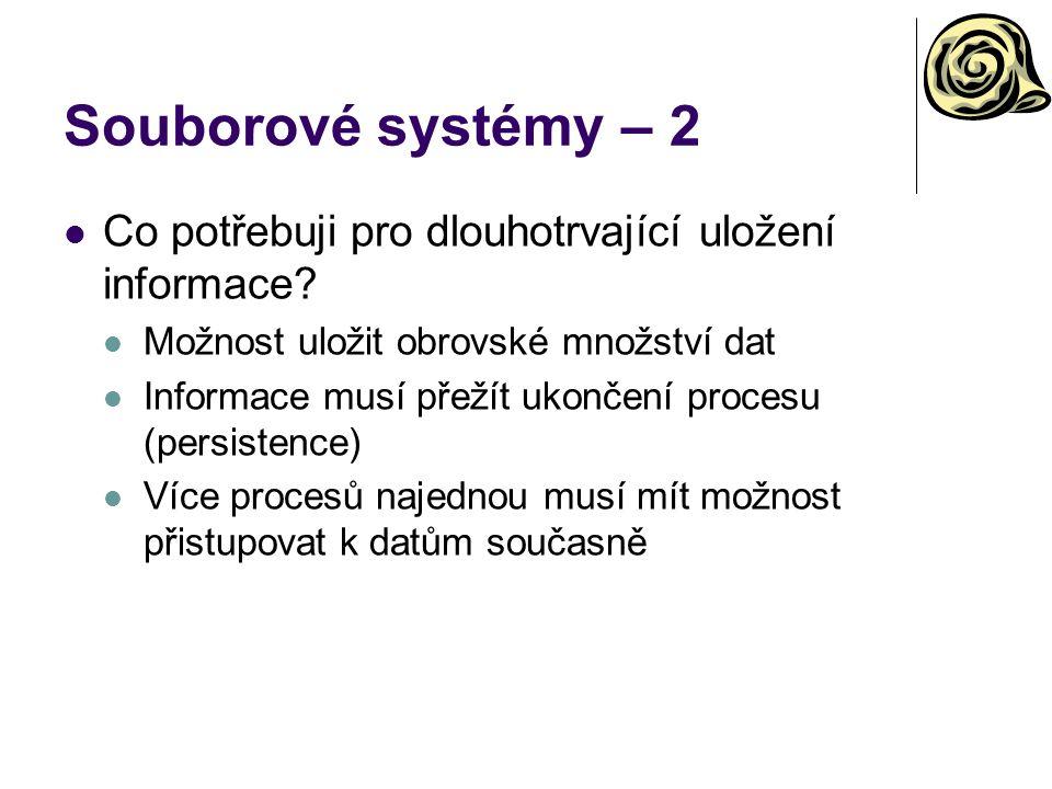 Souborové systémy – 2 Co potřebuji pro dlouhotrvající uložení informace Možnost uložit obrovské množství dat.