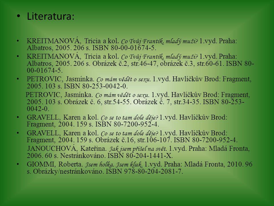 Literatura: KREITMANOVÁ, Tricia a kol. Co Tvůj Frantík, mladý muži 1.vyd. Praha: Albatros, 2005. 206 s. ISBN 80-00-01674-5.