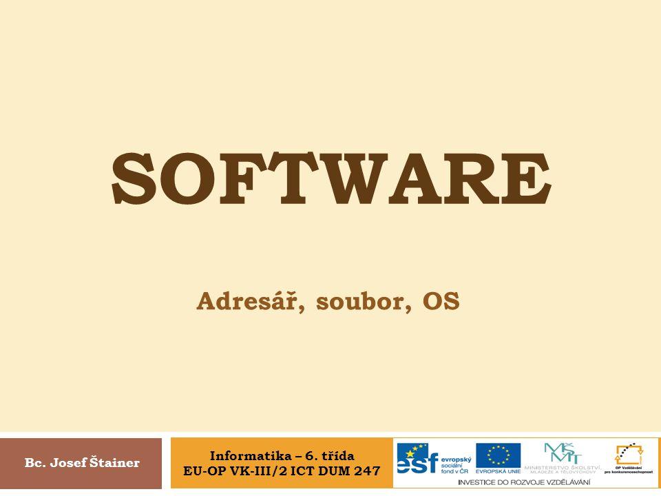 SOFTware Adresář, soubor, OS Informatika – 6. třída Bc. Josef Štainer