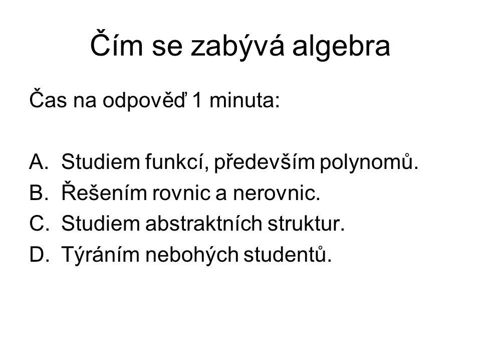 Čím se zabývá algebra Čas na odpověď 1 minuta: