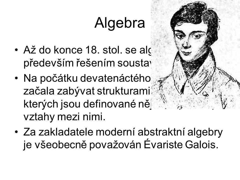 Algebra Až do konce 18. stol. se algebra zabývala především řešením soustav rovnic.