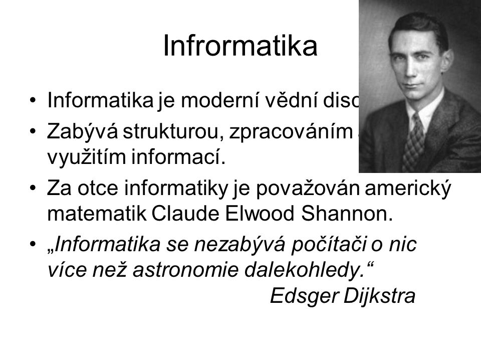 Infrormatika Informatika je moderní vědní disciplína.