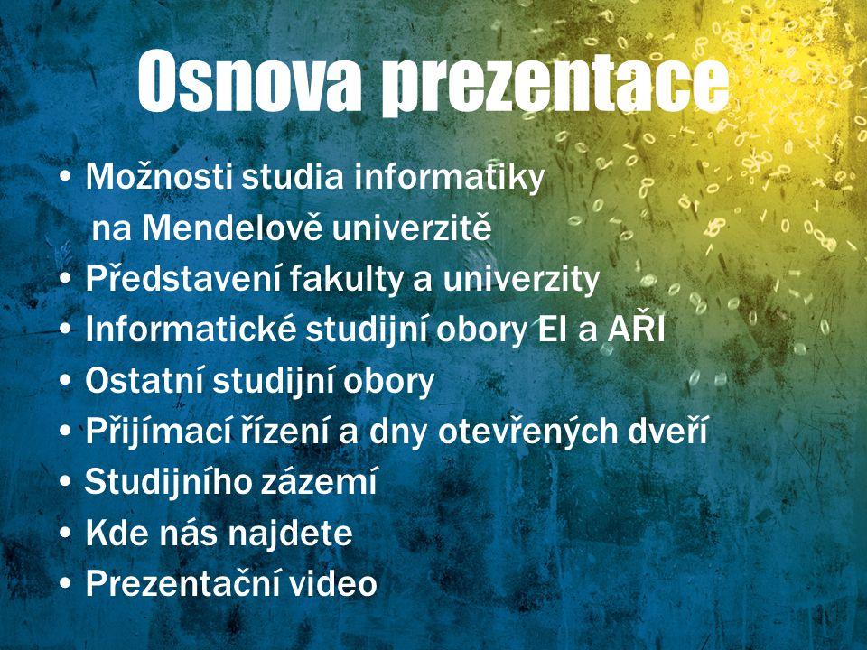 Osnova prezentace Možnosti studia informatiky na Mendelově univerzitě