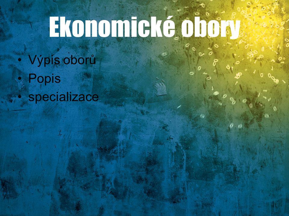 Ekonomické obory Výpis oborů Popis specializace