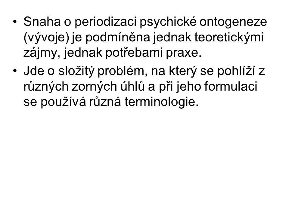 Snaha o periodizaci psychické ontogeneze (vývoje) je podmíněna jednak teoretickými zájmy, jednak potřebami praxe.