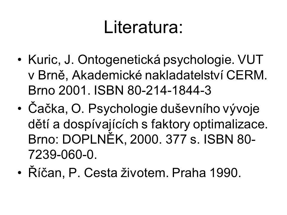 Literatura: Kuric, J. Ontogenetická psychologie. VUT v Brně, Akademické nakladatelství CERM. Brno 2001. ISBN 80-214-1844-3.