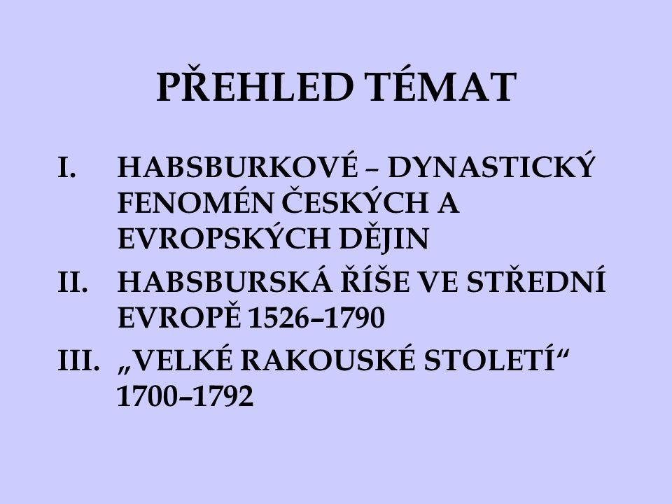 PŘEHLED TÉMAT HABSBURKOVÉ – DYNASTICKÝ FENOMÉN ČESKÝCH A EVROPSKÝCH DĚJIN. HABSBURSKÁ ŘÍŠE VE STŘEDNÍ EVROPĚ 1526–1790.