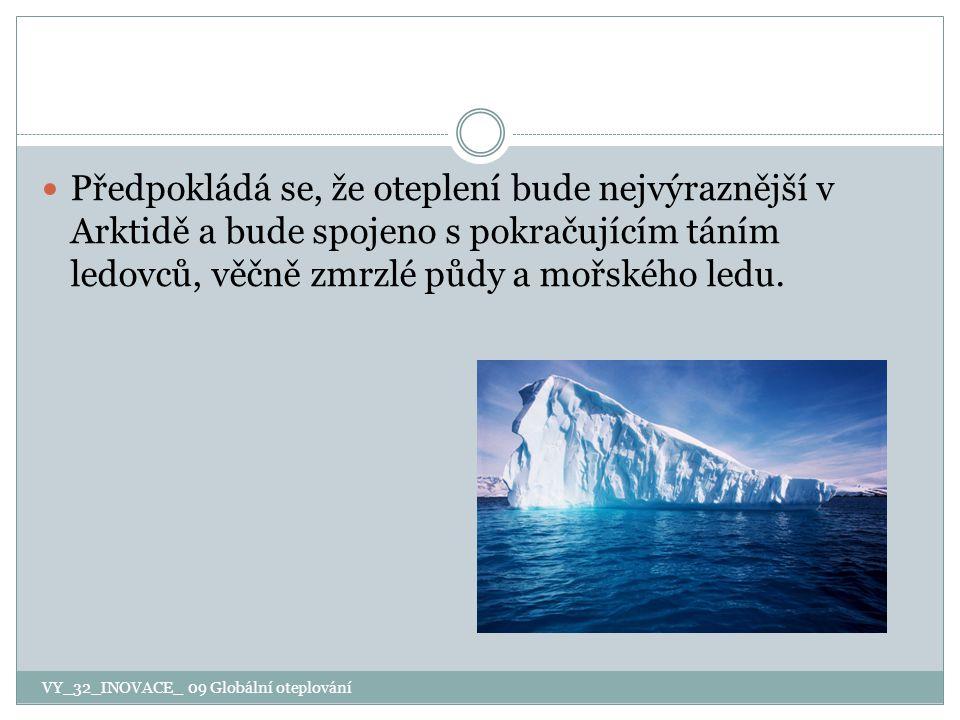 Předpokládá se, že oteplení bude nejvýraznější v Arktidě a bude spojeno s pokračujícím táním ledovců, věčně zmrzlé půdy a mořského ledu.