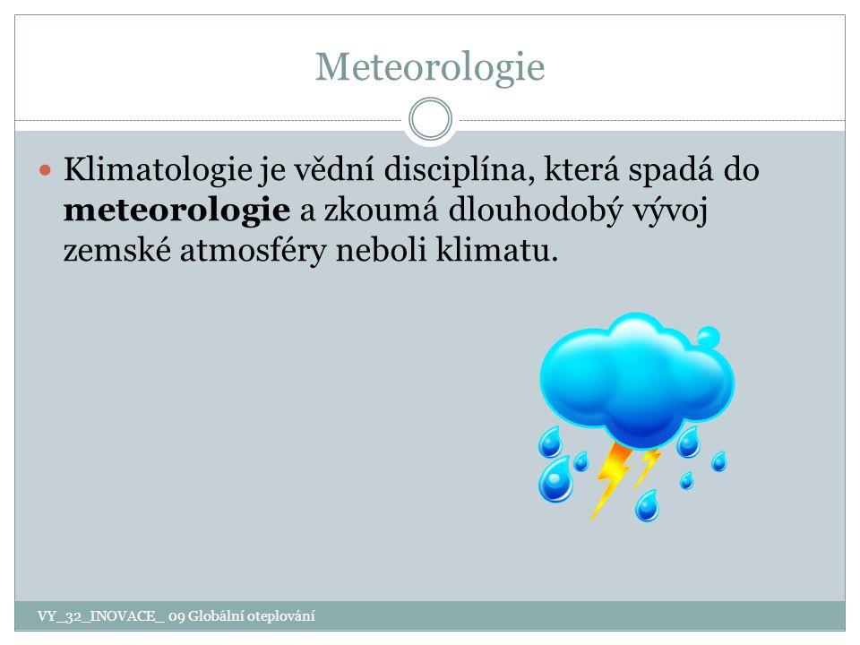 Meteorologie Klimatologie je vědní disciplína, která spadá do meteorologie a zkoumá dlouhodobý vývoj zemské atmosféry neboli klimatu.