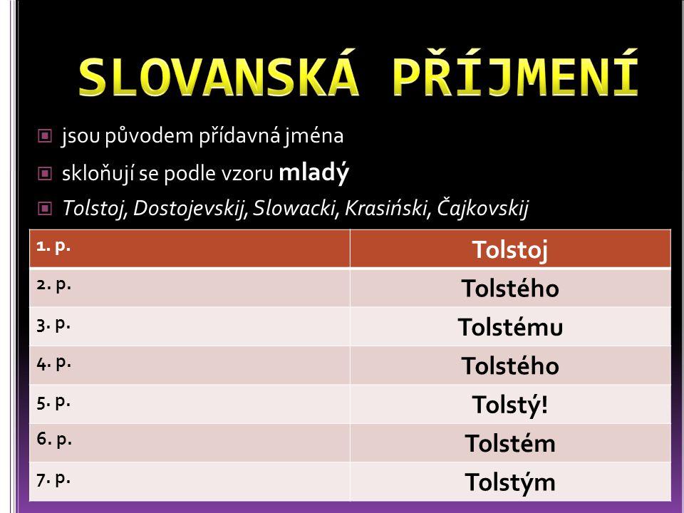 SLOVANSKÁ PŘÍJMENÍ Tolstoj Tolstého Tolstému Tolstý! Tolstém Tolstým