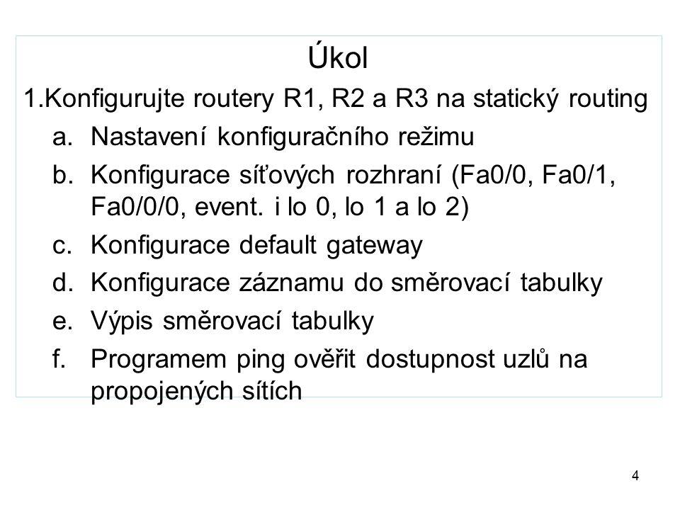 Úkol Konfigurujte routery R1, R2 a R3 na statický routing