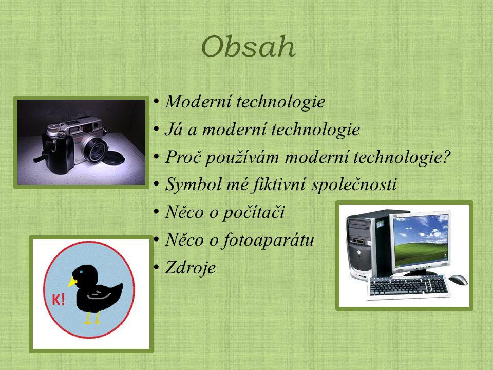 Obsah Moderní technologie Já a moderní technologie