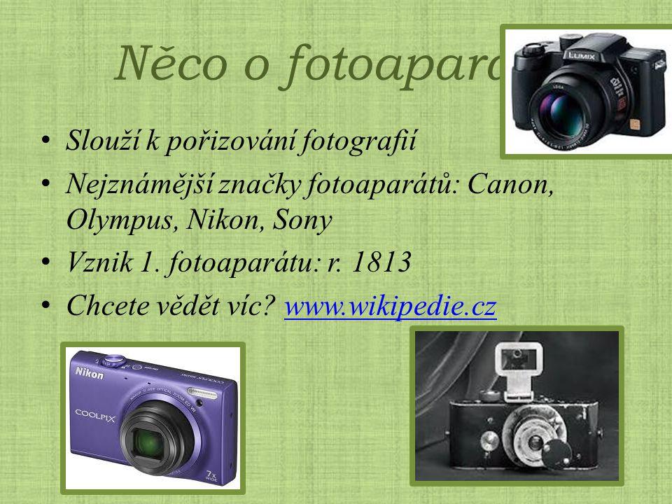 Něco o fotoaparátu Slouží k pořizování fotografií