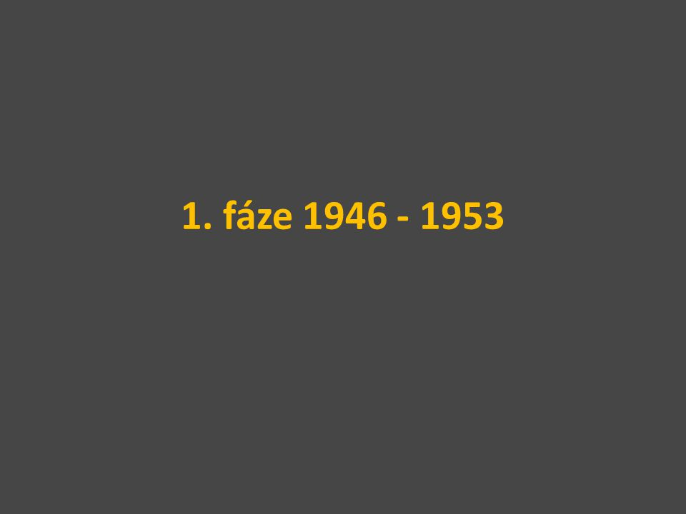 1. fáze 1946 - 1953