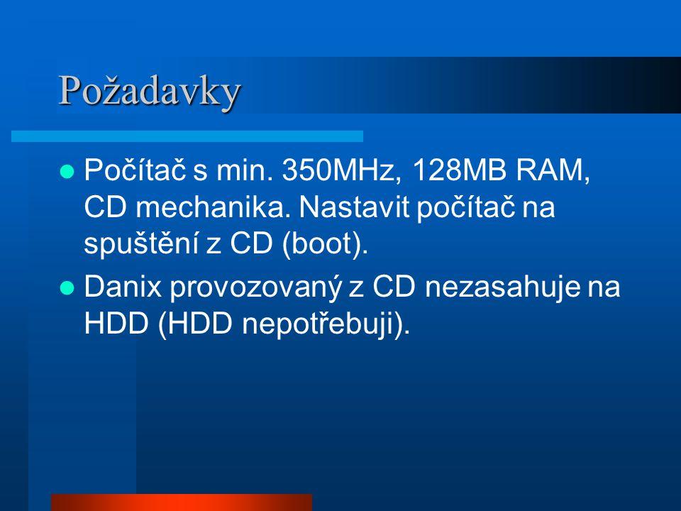 Požadavky Počítač s min. 350MHz, 128MB RAM, CD mechanika. Nastavit počítač na spuštění z CD (boot).