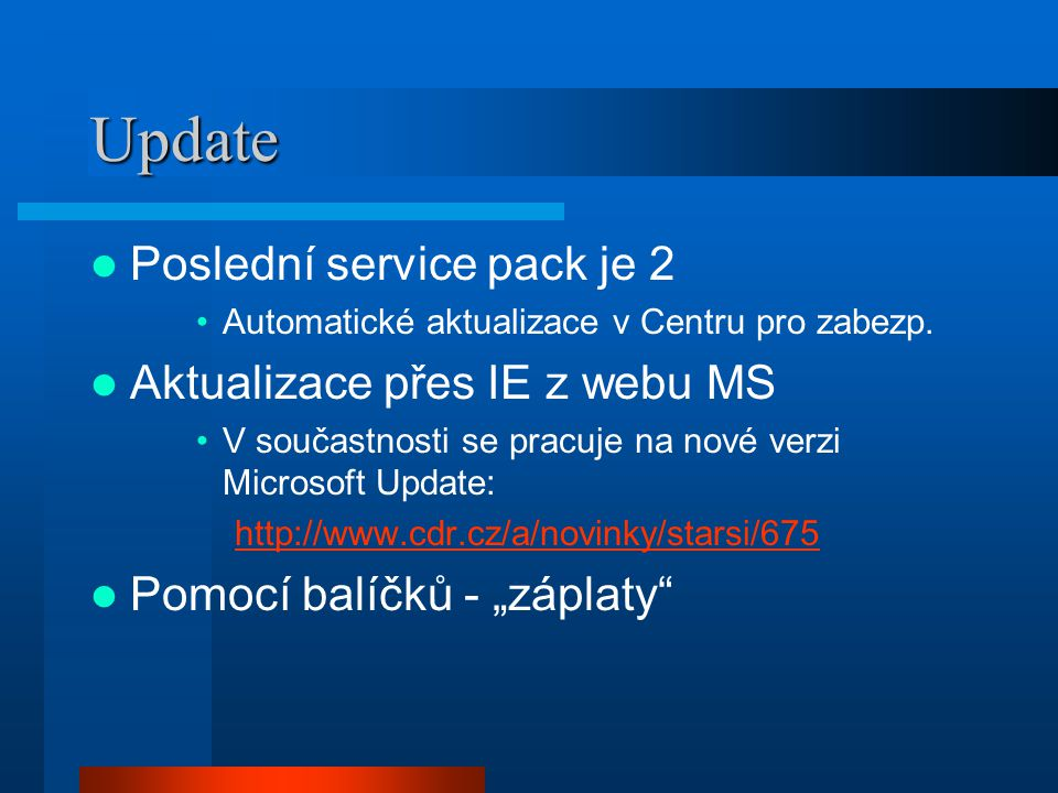 Update Poslední service pack je 2 Aktualizace přes IE z webu MS