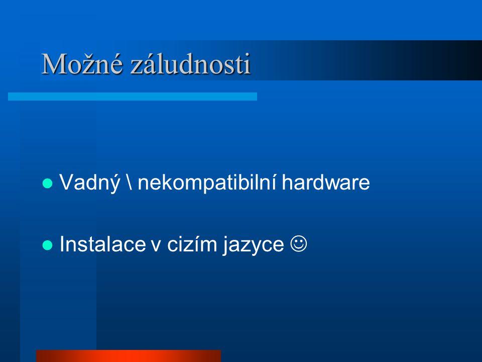 Možné záludnosti Vadný \ nekompatibilní hardware