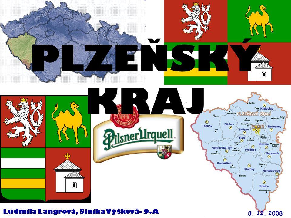 PLZEŇSKÝ KRAJ Ludmila Langrová, Sinika Výšková- 9.A 8. 12. 2008