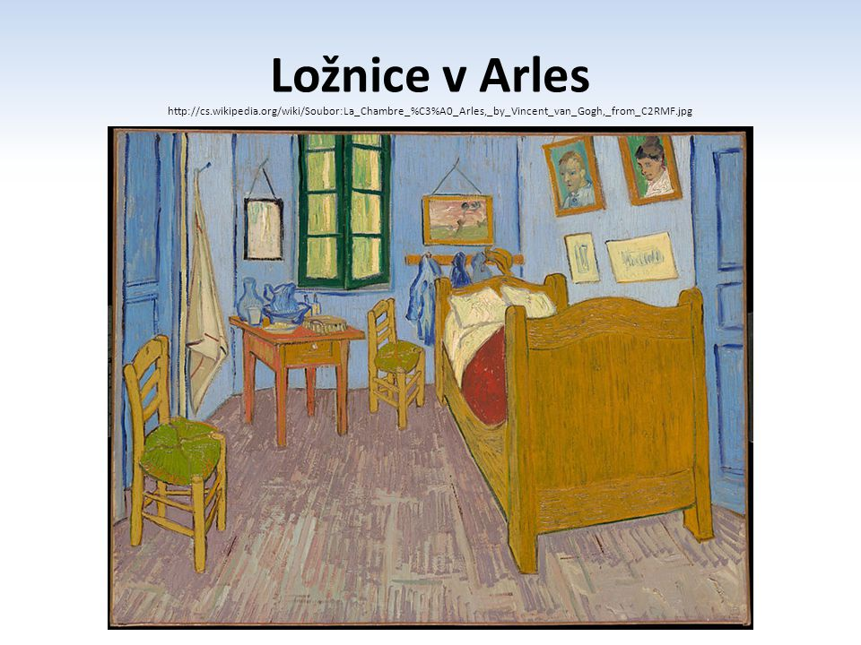 Ložnice v Arles http://cs.wikipedia.org/wiki/Soubor:La_Chambre_%C3%A0_Arles,_by_Vincent_van_Gogh,_from_C2RMF.jpg.